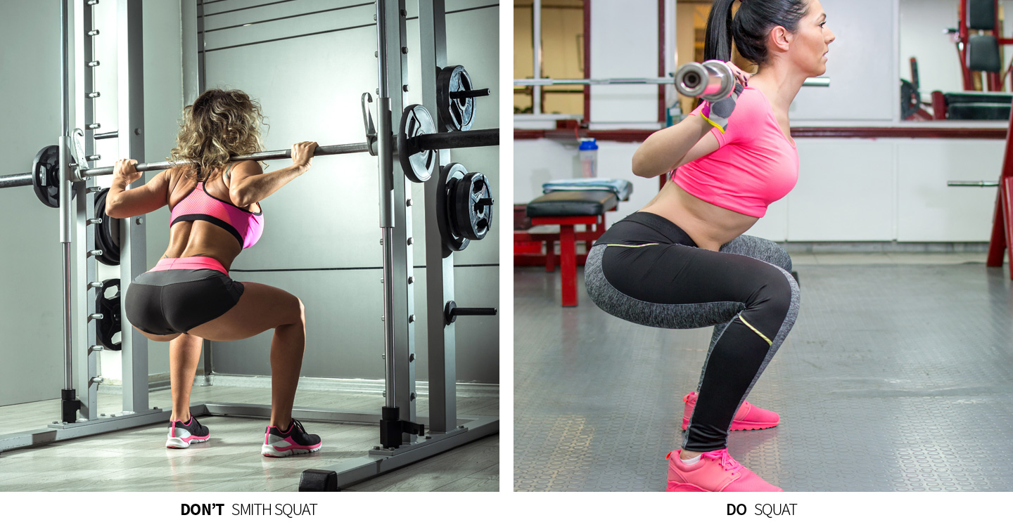 Don't: Smith Squat; Do: Squat